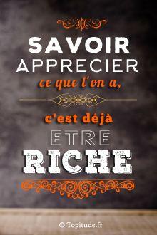 Savoir apprécier ce que l'on a, c'est déjà être riche !