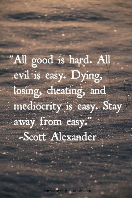 All good is hard.