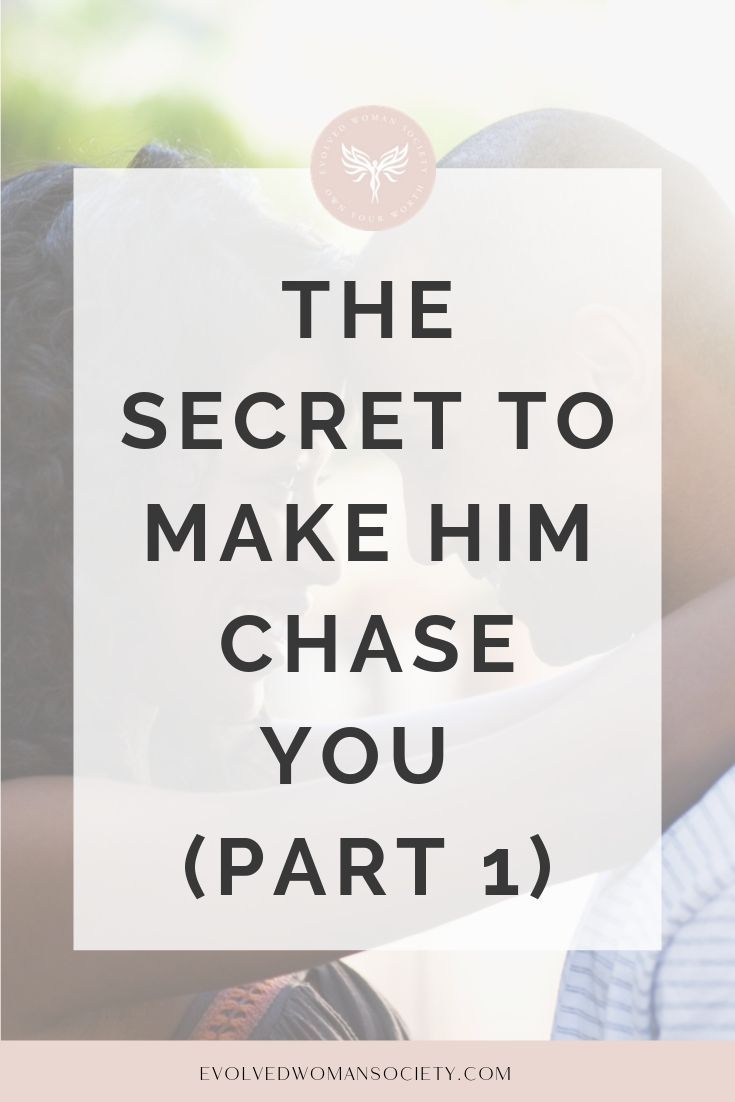 The secret to make him chase you part 1 make him chase