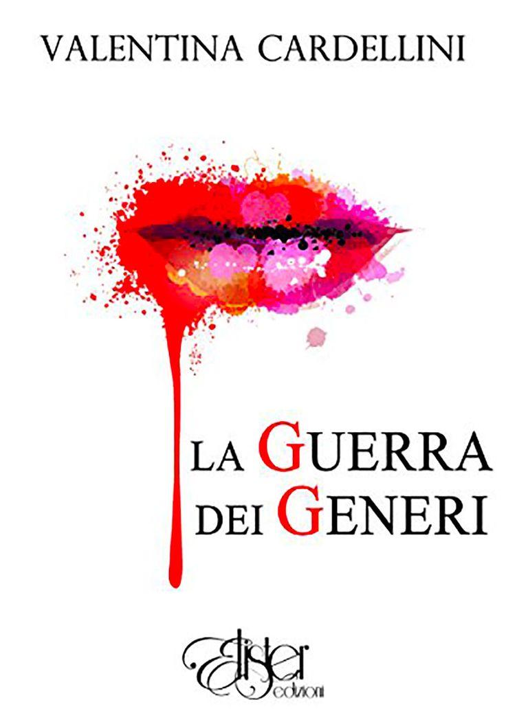 """Italian reports • 82   """"La guerra dei generi"""" di Valentina Cardellini edito da Elister Edizioni"""