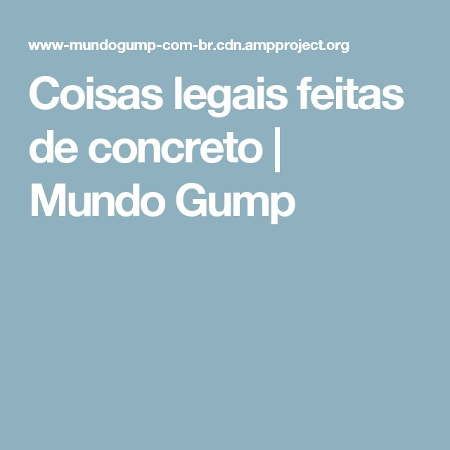 Coisas legais feitas de concreto | Mundo Gump