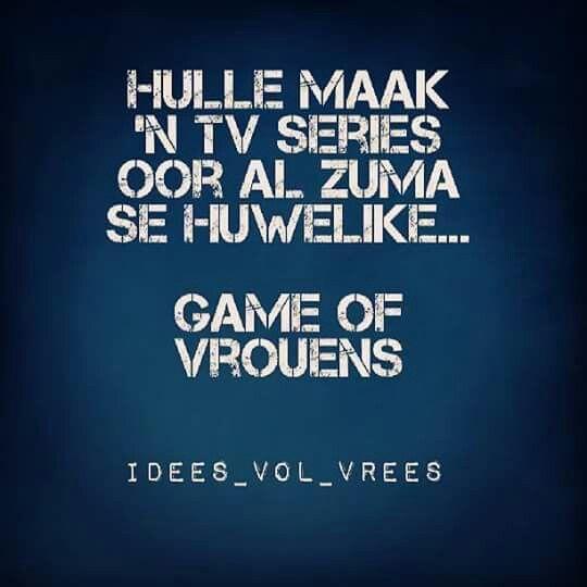Afrikaans grappe. Idees vol vrees. Hulle maak n tv series oor al Zums se huwelike... Game of vrouens