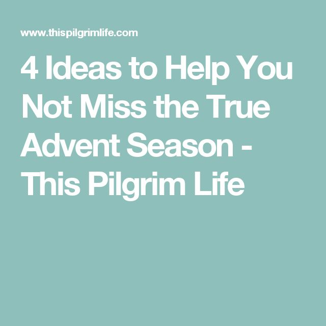 4 Ideas to Help You Not Miss the True Advent Season - This Pilgrim Life