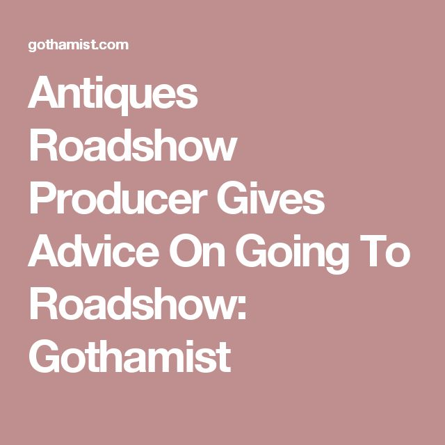 Antiques Roadshow Producer Gives Advice On Going To Roadshow: Gothamist