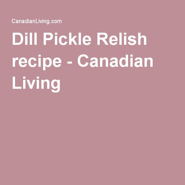 Dill Pickle Relish recipe - Canadian Living