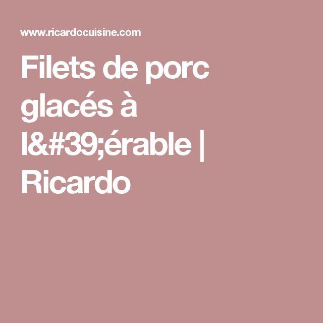 Filets de porc glacés à l'érable | Ricardo