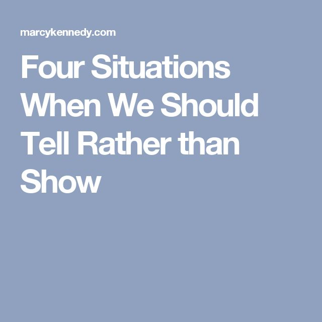 Four Situations When We Should Tell Rather than Show