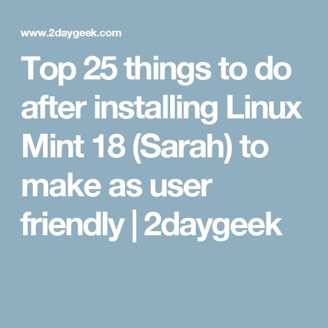 Top 25 things to do after installing Linux Mint 18 (Sarah) to make as user friendly   2daygeek