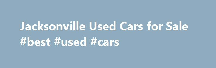 Jacksonville Used Cars for Sale #best #used #cars http://car-auto.nef2.com/jacksonville-used-cars-for-sale-best-used-cars/  #used car lot # Onslow County Motor Jacksonville Used Cars for Sale! Onslow County Motor Company is a used car dealership with quality pre-owned Cars, Trucks, and SUVs located in Jacksonville, NC. Our staff can help you find the vehicle…Continue Reading