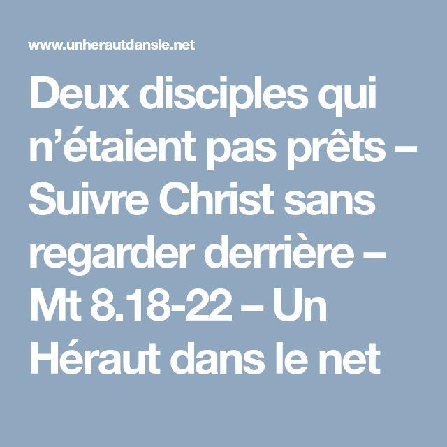 Deux disciples qui n'étaient pas prêts – Suivre Christ sans regarder derrière – Mt 8.18-22 – Un Héraut dans le net
