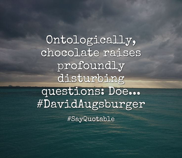 Quotes about Ontologically, chocolate raises profoundly disturbing questions: Doe... #DavidAugsburger   with images background, share as cover photos, profile pictures on WhatsApp, Facebook and Instagram or HD wallpaper - Best quotes