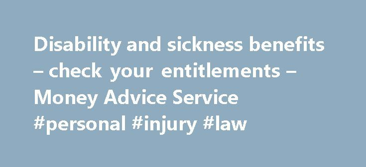 Disability and sickness benefits – check your entitlements – Money Advice Service #personal #injury #law http://claim.remmont.com/disability-and-sickness-benefits-check-your-entitlements-money-advice-service-personal-injury-law/  claim benefits Disability and sickness benefits – check your entitlements If you've recently […]