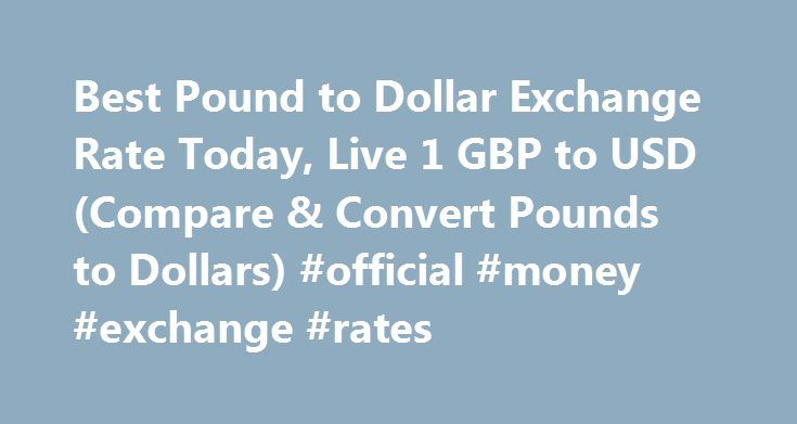 Best Pound to Dollar Exchange Rate Today, Live 1 GBP to USD (Compare & Convert Pounds to Dollars) #official #money #exchange #rates http://currency.remmont.com/best-pound-to-dollar-exchange-rate-today-live-1-gbp-to-usd-compare-convert-pounds-to-dollars-official-money-exchange-rates/  #pound exchange rate # Best Pound to Dollar Exchange Rate (GBP/USD) Today FREE over £700£7.50 Under £700 The tourist exchange rates were valid at Friday 28th of October 2016 08:46:37 AM, however, please check…