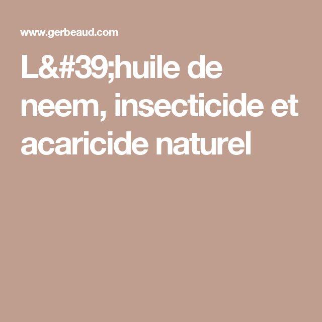 L'huile de neem, insecticide et acaricide naturel