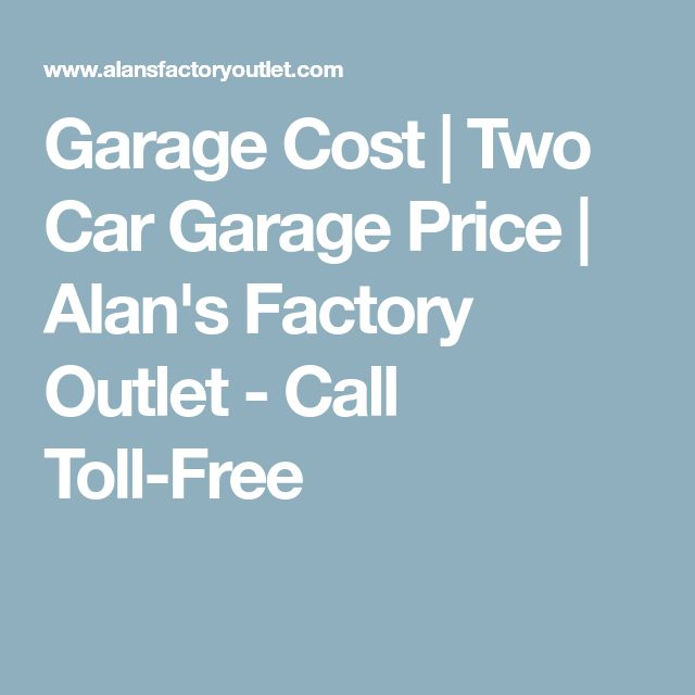 Garage Cost | Two Car Garage Price | Alan's Factory Outlet - Call Toll-Free