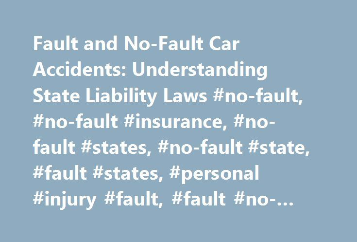 Fault and No-Fault Car Accidents: Understanding State Liability Laws #no-fault, #no-fault #insurance, #no-fault #states, #no-fault #state, #fault #states, #personal #injury #fault, #fault #no-fault #car #accidents http://south-carolina.remmont.com/fault-and-no-fault-car-accidents-understanding-state-liability-laws-no-fault-no-fault-insurance-no-fault-states-no-fault-state-fault-states-personal-injury-fault-fault-no-fault-c/  # Fault and No-Fault Car Accidents: Understanding State Liability…
