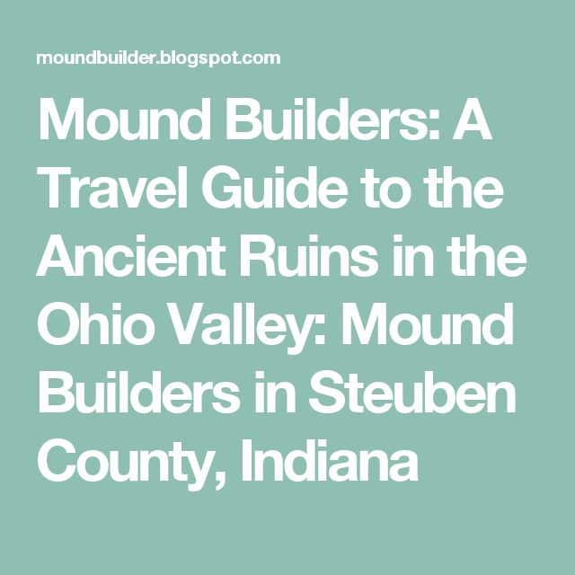 Mound Builders: A Travel Guide to the Ancient Ruins in the Ohio Valley: Mound Builders in Steuben County, Indiana
