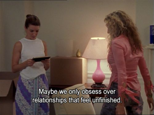 Sex and the City. Charlotte and Carrie. Maybe we only obsess over relationships that feel unfinished.