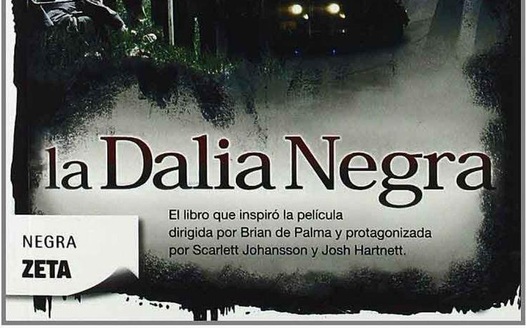 La Dalia Negra, de James Ellroy #Novela #Negra #Policiaca #novelanegra #cine #Hollywood #ScarlettJohansson #Josh Harnett #USA