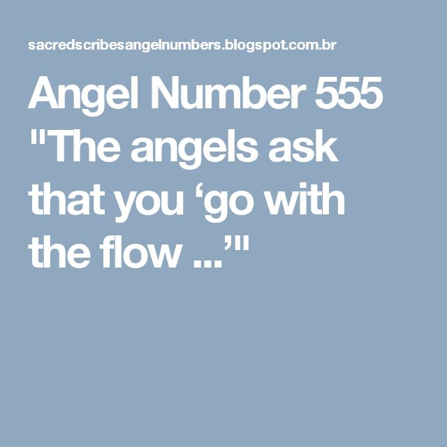 """Angel Number 555  """"The angels ask that you 'go with the flow ...'"""""""