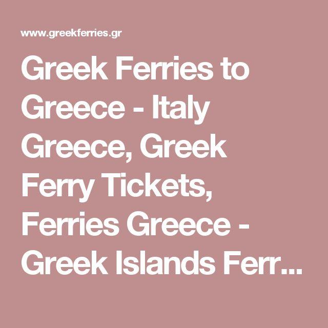 Greek Ferries to Greece - Italy Greece, Greek Ferry Tickets, Ferries Greece - Greek Islands Ferries, Greece Ferries