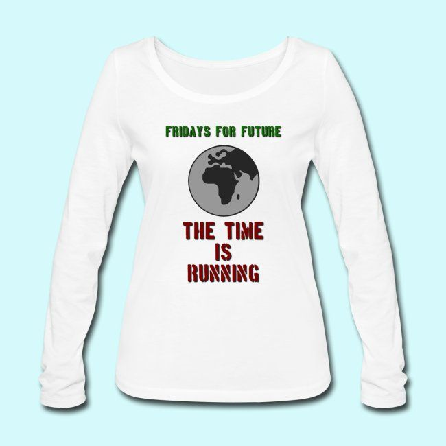 Terrasius Fridays For Future The Time Is Running Frauen Bio Langarmshirt Von Stanley Stella With Images Long Sleeve Tshirt Men Mens Tops Graphic Sweatshirt