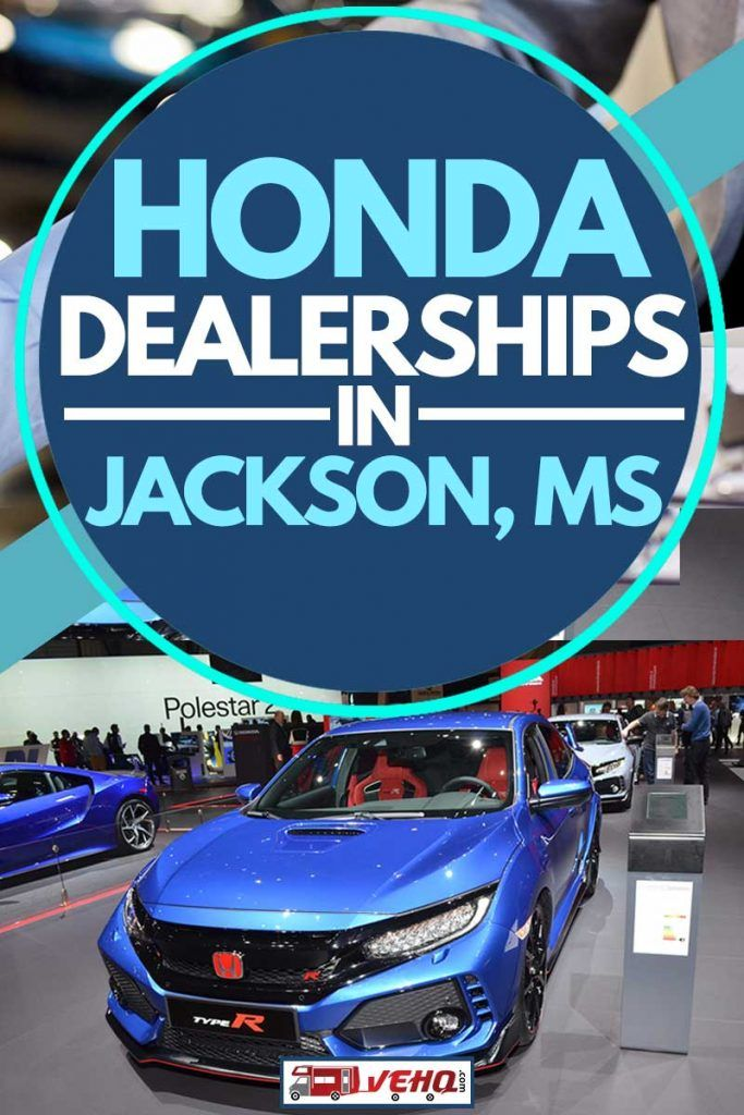 Honda Dealerships In Jackson Ms Article By Vehicle Hq Vehq Com Vehq Dealership Automotive Honda Dealership Dealership Honda