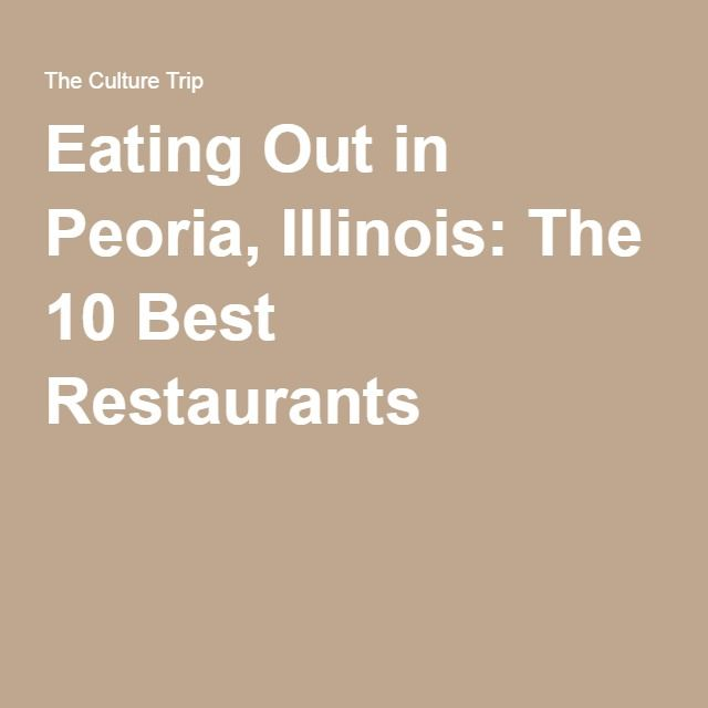 Eating Out in Peoria, Illinois: The 10 Best Restaurants