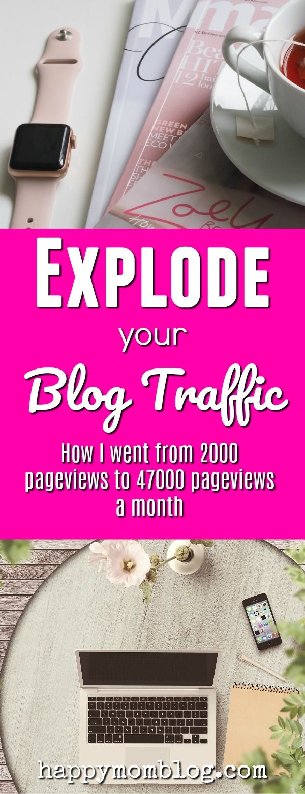 How to explode your blog traffic with these 5 tips! How I went from 2000 page views a month to 47 000 page views a month!