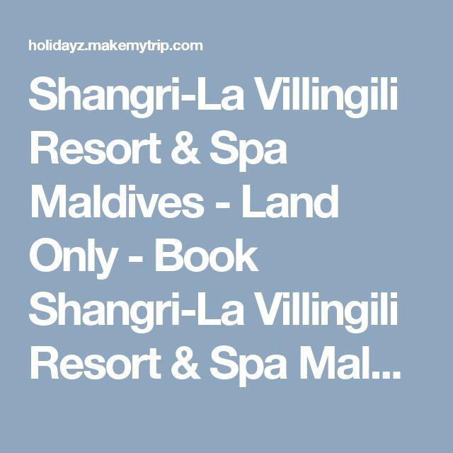 Shangri-La Villingili Resort & Spa Maldives - Land Only - Book Shangri-La Villingili Resort & Spa Maldives - Land Only Vacation Package at Budget Prices : MakeMyTrip India