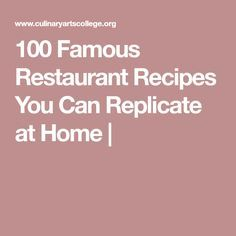 100 Famous Restaurant Recipes You Can Replicate at Home |