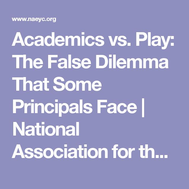 Academics vs. Play: The False Dilemma That Some Principals Face | National Association for the Education of Young Children | NAEYC