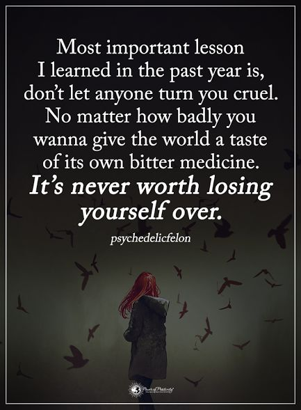 Most important lesson I learned in the past year is don't let anyone turn you cruel. No matter how badly you wanna give the world a taste of its own bitter medicine. It's never worth losing yourself over. - psychedelicfelon  #powerofpositivity #positivewords  #positivethinking #inspirationalquote #motivationalquotes #quotes #life #love #hope #faith #respect #important #bitter #losing #cruel #matter