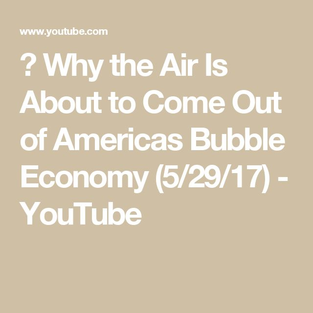 🔴 Why the Air Is About to Come Out of Americas Bubble Economy (5/29/17) - YouTube
