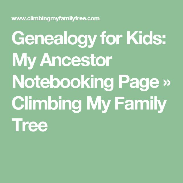 Genealogy for Kids: My Ancestor Notebooking Page » Climbing My Family Tree