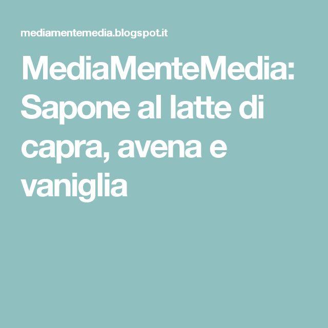 MediaMenteMedia: Sapone al latte di capra, avena e vaniglia