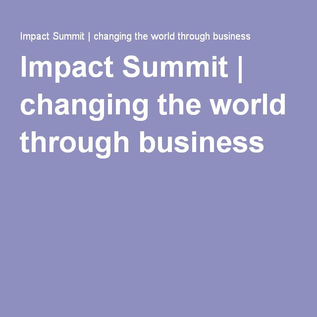 Impact Summit   changing the world through business
