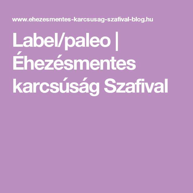 Label/paleo | Éhezésmentes karcsúság Szafival