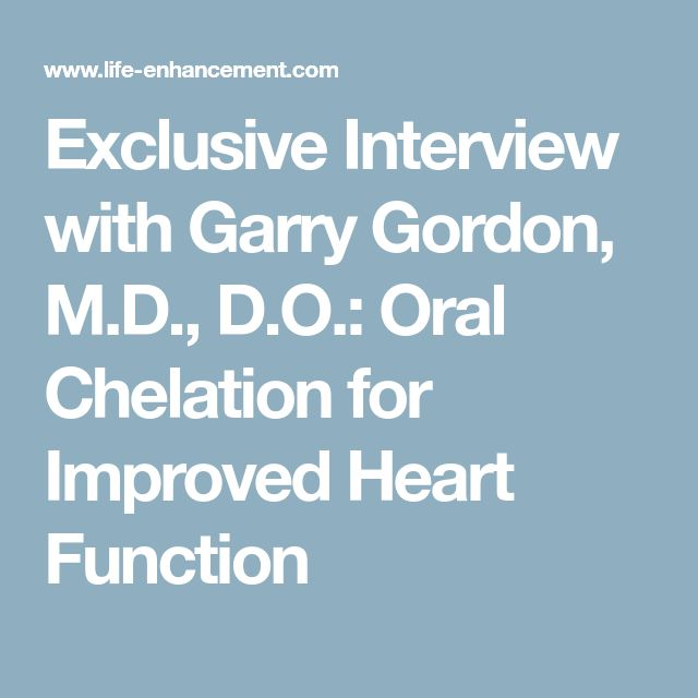 Exclusive Interview with Garry Gordon, M.D., D.O.: Oral Chelation for Improved Heart Function