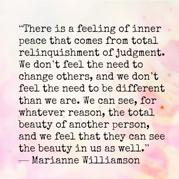 - Marianne Williamson (See them as Jesus sees them and you maybe you too can have peace in your heart).
