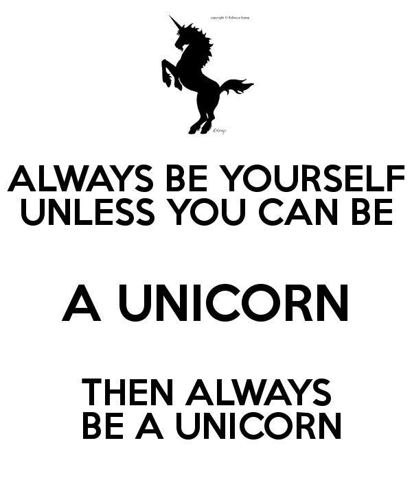 Be a unicorn :)