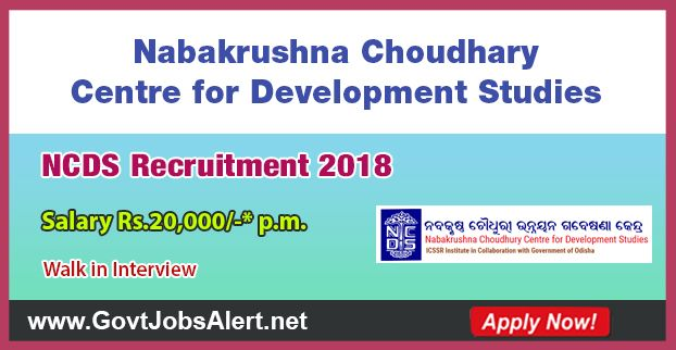 NCDS Recruitment 2018 – Walk in Interview for Research Assistant, Supervisor and Field Investigator Posts, Salary Rs.20,000/- : Apply Now !!!  The Nabakrushna Choudhary Centre for Development Studies - NCDS Recruitment 2018 has released an official employment notification inviting interested and eligible candidates to apply for the positions of Research Assistant, Supervisor and Field Investigator. The interested candidates have to attend the walk in interview to apply to