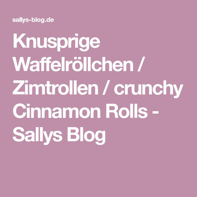Knusprige Waffelröllchen / Zimtrollen / crunchy Cinnamon Rolls - Sallys Blog