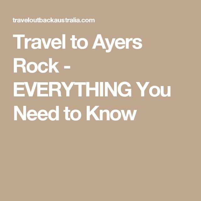 Travel to Ayers Rock - EVERYTHING You Need to Know