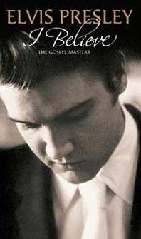 'I Believe; The Gospel Masters' BMG CD review - Elvis Information Network