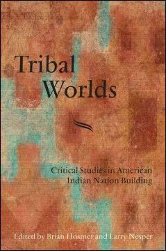 Tribal worlds : critical studies in American Indian nation building 9th Floor of the Library	 E 98 T77 T77 2013