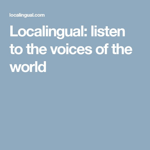 Localingual: listen to the voices of the world