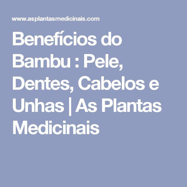 Benefícios do Bambu : Pele, Dentes, Cabelos e Unhas   As Plantas Medicinais