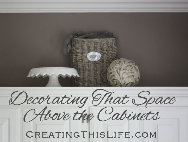 Decorating Above the Cabinets at CreatingThisLife.com pinned from Rock N Share #64