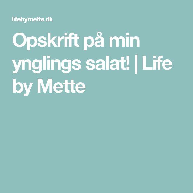 Opskrift på min ynglings salat!   Life by Mette